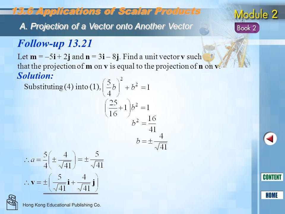 Follow-up 13.21 Solution: 13.6 Applications of Scalar Products A. Projection of a Vector onto Another Vector Substituting (4) into (1), Let m = –5i +