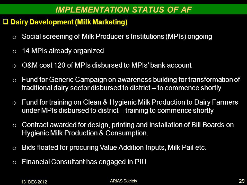  Dairy Development (Milk Marketing) o Social screening of Milk Producer's Institutions (MPIs) ongoing o 14 MPIs already organized o O&M cost 120 of MPIs disbursed to MPIs' bank account o Fund for Generic Campaign on awareness building for transformation of traditional dairy sector disbursed to district – to commence shortly o Fund for training on Clean & Hygienic Milk Production to Dairy Farmers under MPIs disbursed to district – training to commence shortly o Contract awarded for design, printing and installation of Bill Boards on Hygienic Milk Production & Consumption.