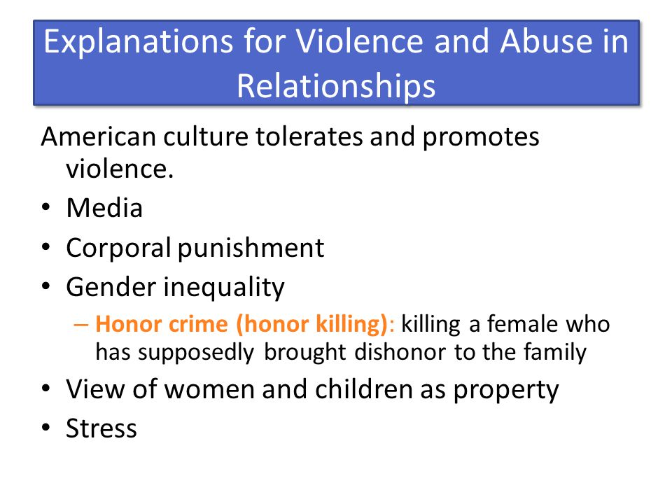 Explanations for Violence and Abuse in Relationships American culture tolerates and promotes violence.