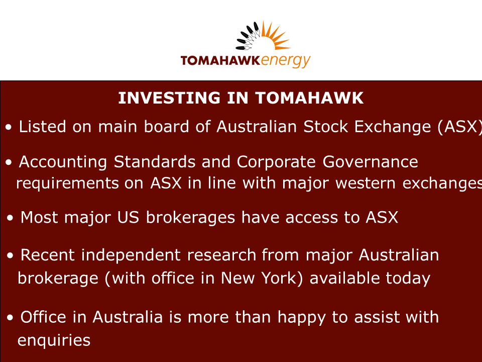 Body Copy font is Verdana set at 32 in white INVESTING IN TOMAHAWK Listed on main board of Australian Stock Exchange (ASX) Accounting Standards and Co