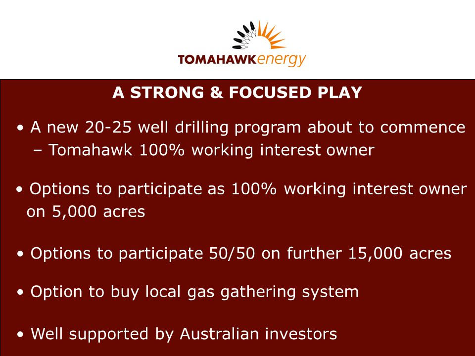 Body Copy font is Verdana set at 32 in white A STRONG & FOCUSED PLAY A new 20-25 well drilling program about to commence – Tomahawk 100% working inter