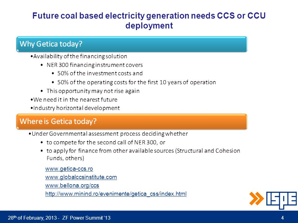 28 th of February, 2013 - ZF Power Summit '13 Future coal based electricity generation needs CCS or CCU deployment 4 www.getica-ccs.ro www.globalccsinstitute.com www.bellona.org/ccs http://www.minind.ro/evenimente/getica_css/index.html