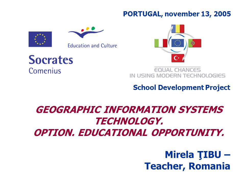 PORTUGAL, november 13, 2005 School Development Project GEOGRAPHIC INFORMATION SYSTEMS TECHNOLOGY.