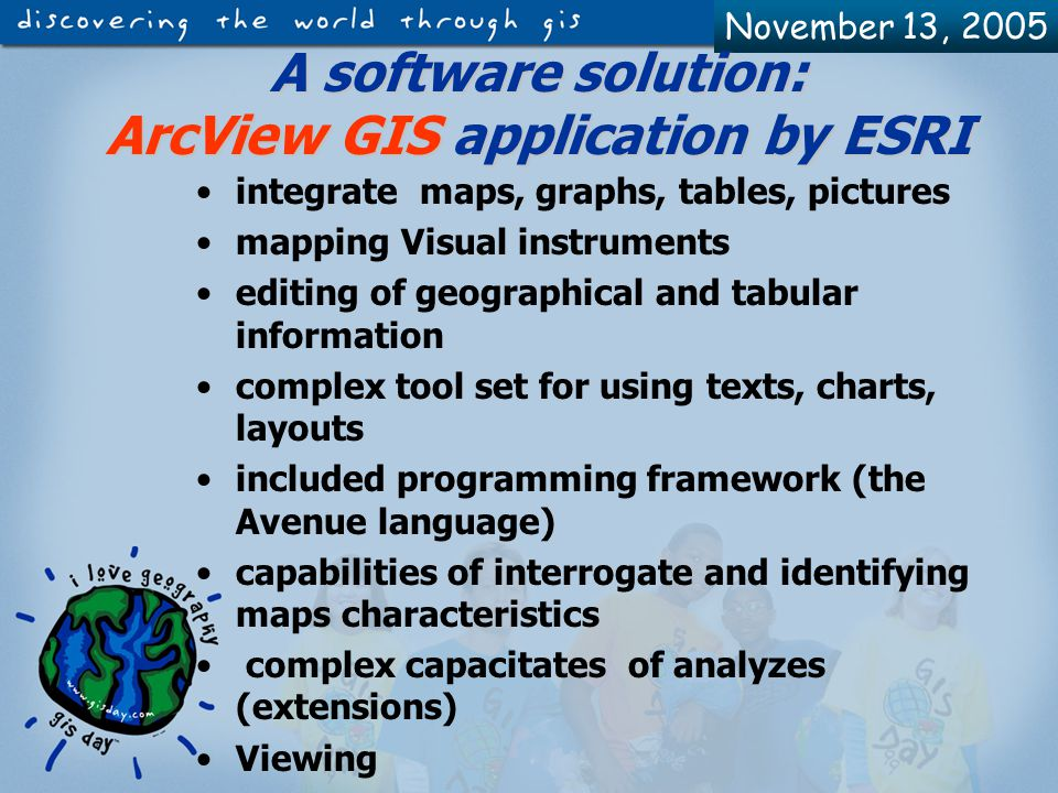 November 13, 2005 Introduction Storage Administration Interrogation Analysis Viewing GIS development steps The geographical data are the main material in a GIS.