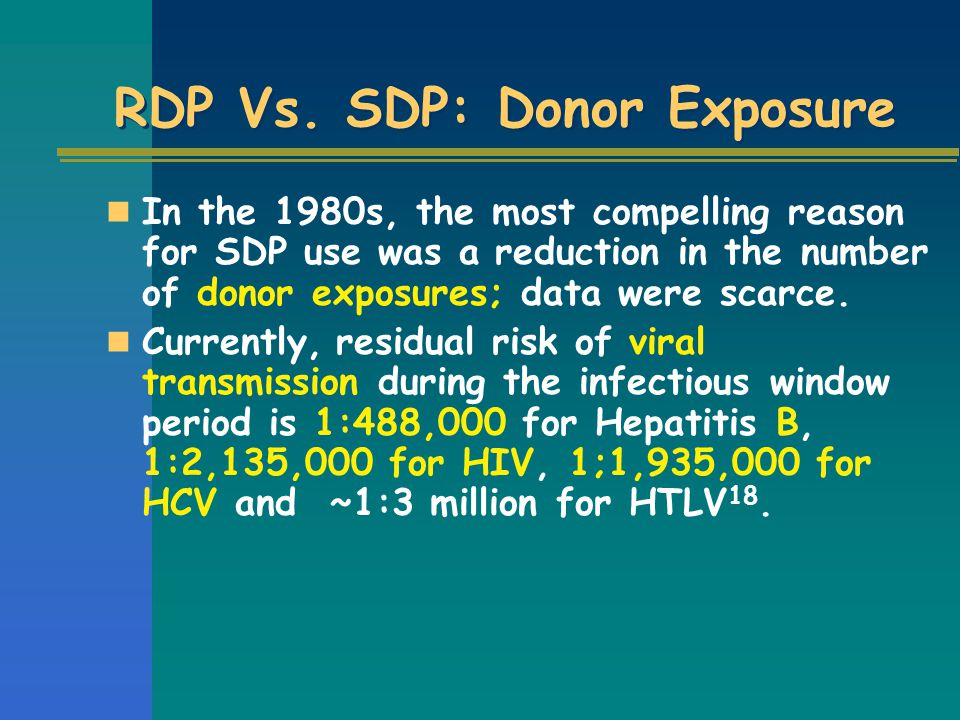 RDP Vs. SDP: Donor Exposure In the 1980s, the most compelling reason for SDP use was a reduction in the number of donor exposures; data were scarce. C