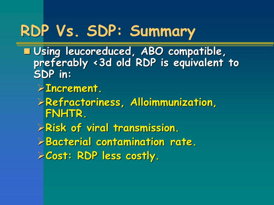 RDP Vs. SDP: Summary Using leucoreduced, ABO compatible, preferably <3d old RDP is equivalent to SDP in: Using leucoreduced, ABO compatible, preferabl