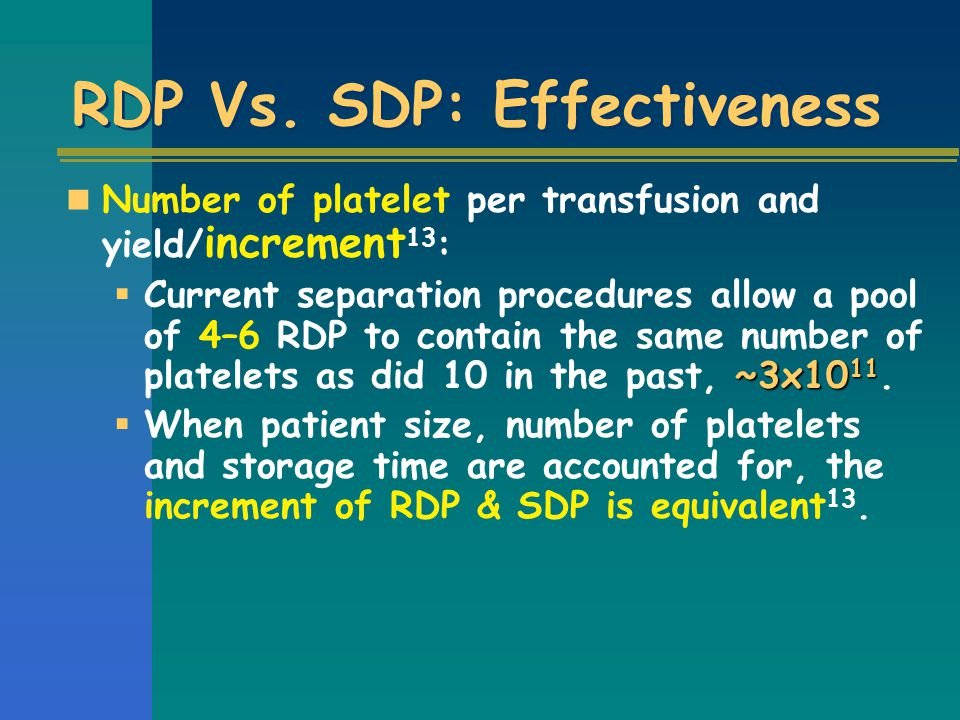 RDP Vs. SDP: Effectiveness Number of platelet per transfusion and yield/ increment 13 : ~3x10 11  Current separation procedures allow a pool of 4–6 R