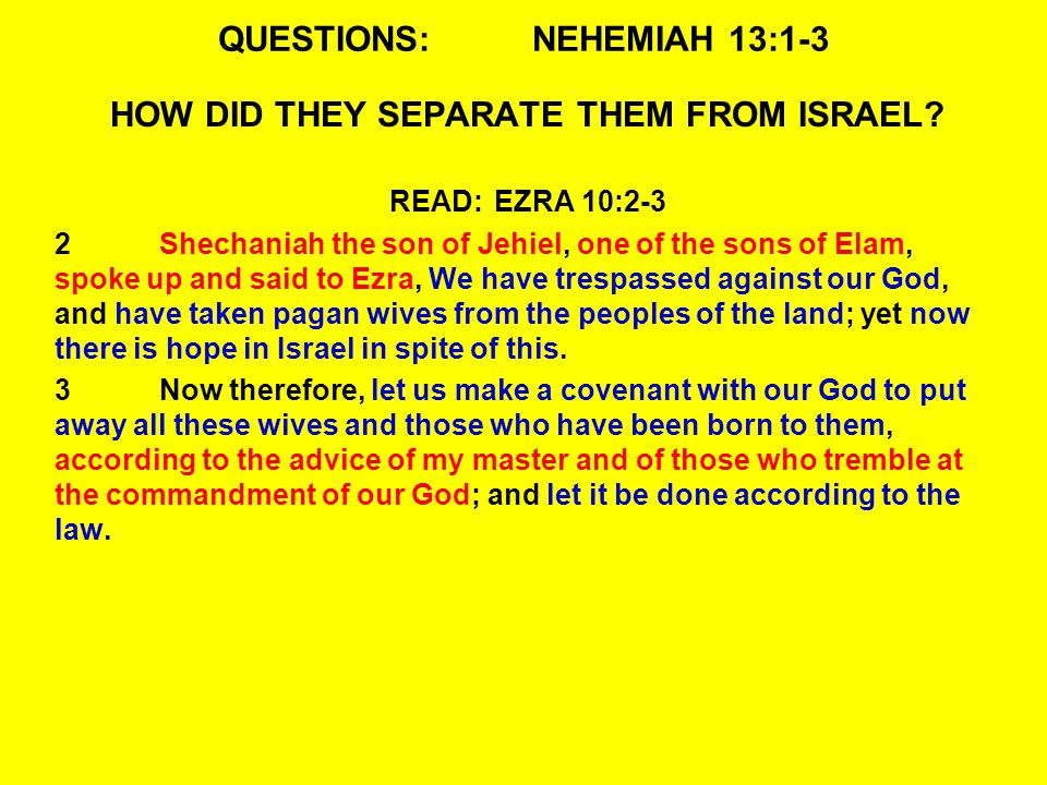 QUESTIONS:NEHEMIAH 13:1-3 HOW DID THEY SEPARATE THEM FROM ISRAEL.