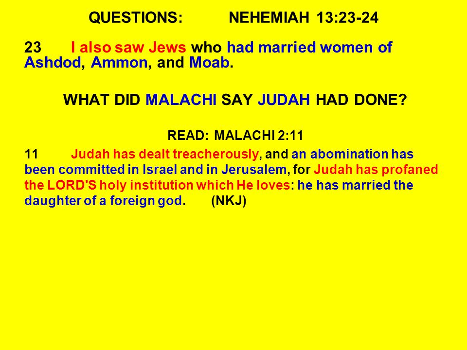 QUESTIONS:NEHEMIAH 13:23-24 23I also saw Jews who had married women of Ashdod, Ammon, and Moab.