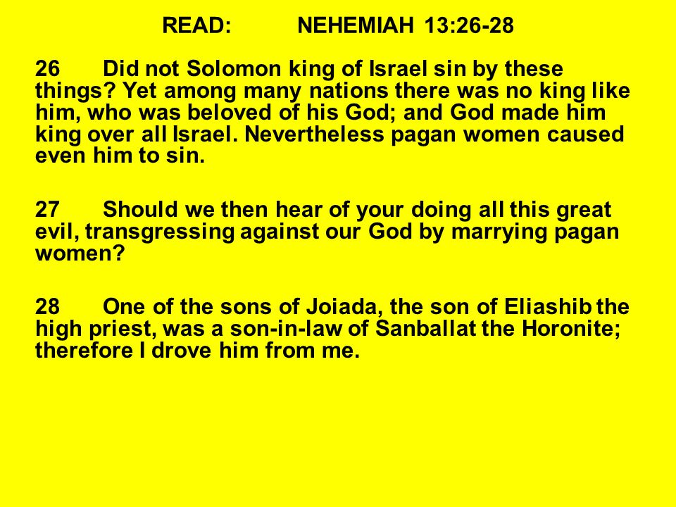 READ:NEHEMIAH 13:26-28 26Did not Solomon king of Israel sin by these things.
