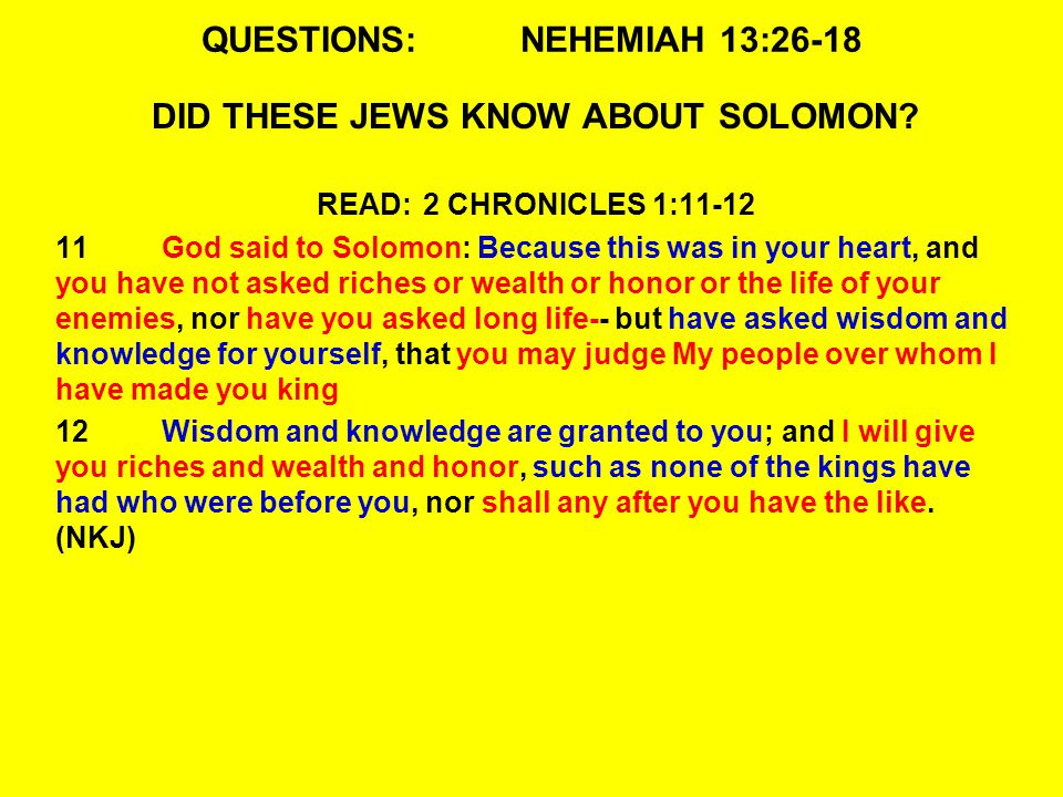 QUESTIONS:NEHEMIAH 13:26-18 DID THESE JEWS KNOW ABOUT SOLOMON.