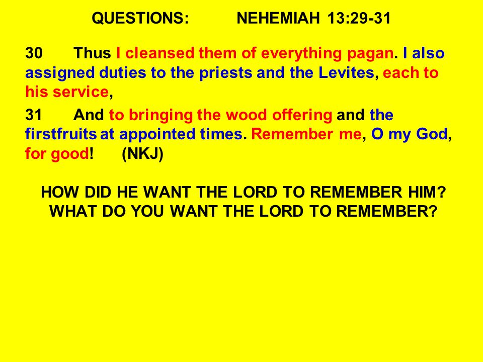 QUESTIONS:NEHEMIAH 13:29-31 30Thus I cleansed them of everything pagan.