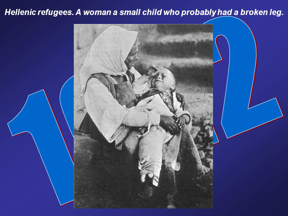 Hellenic refugees. A woman a small child who probably had a broken leg.