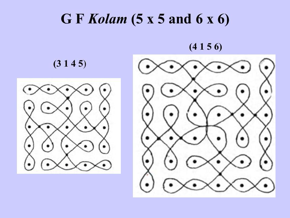 G F Kolam (5 x 5 and 6 x 6) (3 1 4 5) (4 1 5 6)