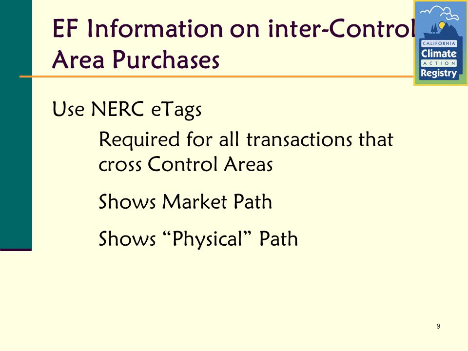 9 EF Information on inter-Control Area Purchases Use NERC eTags Required for all transactions that cross Control Areas Shows Market Path Shows Physical Path