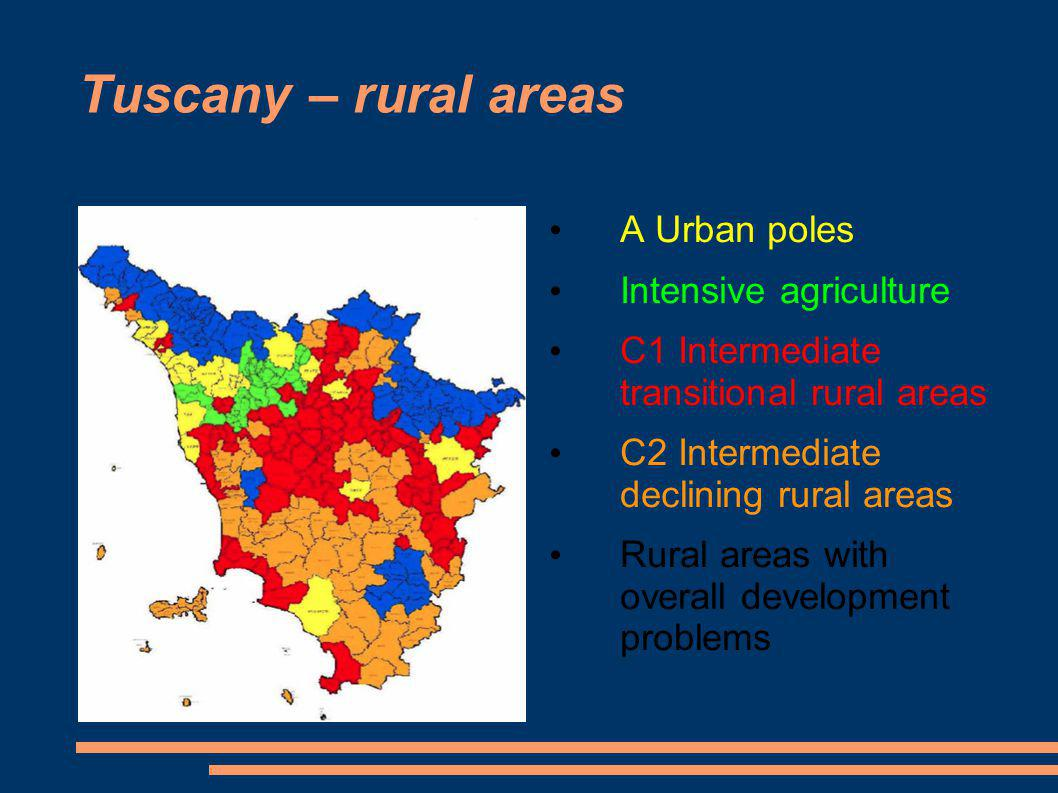 Tuscany – rural areas A Urban poles Intensive agriculture C1 Intermediate transitional rural areas C2 Intermediate declining rural areas Rural areas with overall development problems