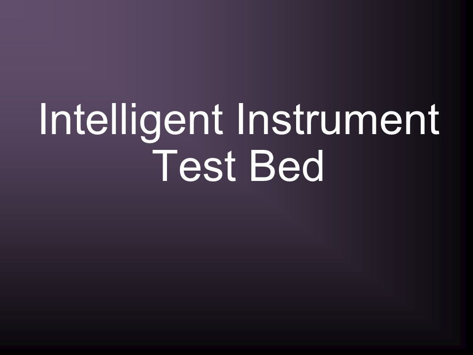 Intelligent Instrument Test Bed