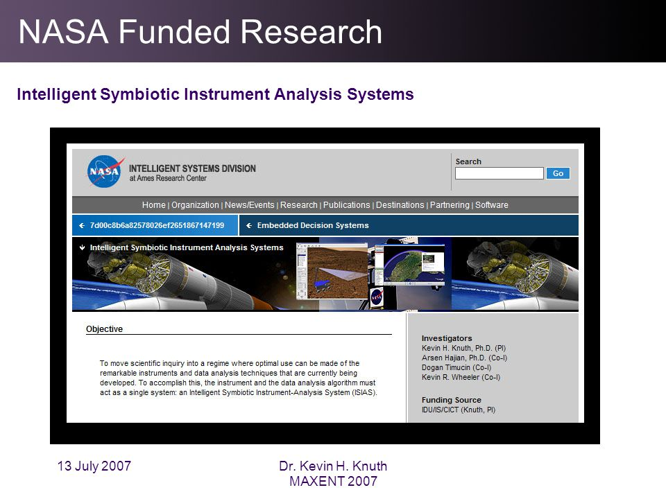 13 July 2007Dr. Kevin H. Knuth MAXENT 2007 NASA Funded Research Intelligent Symbiotic Instrument Analysis Systems