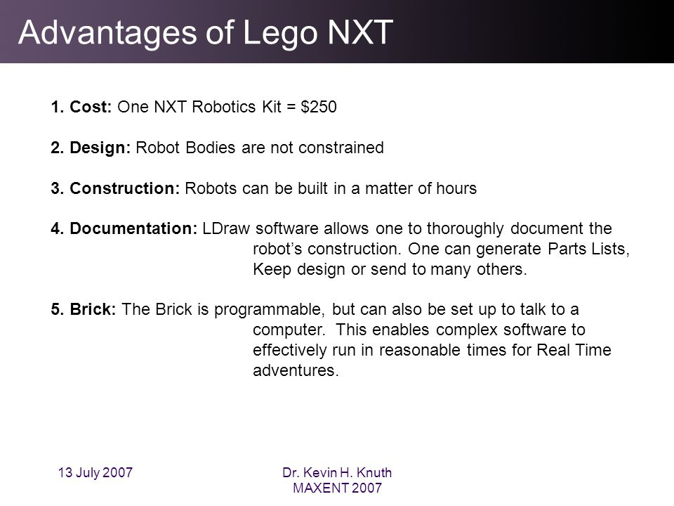 13 July 2007Dr. Kevin H. Knuth MAXENT 2007 Advantages of Lego NXT 1.