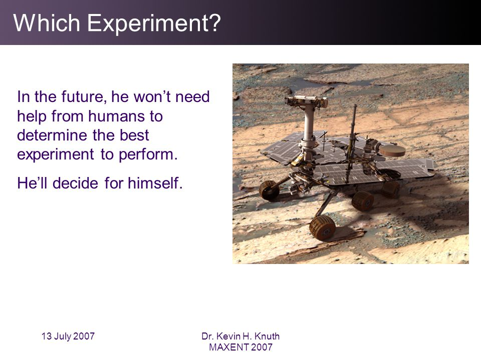 13 July 2007Dr. Kevin H. Knuth MAXENT 2007 Which Experiment.