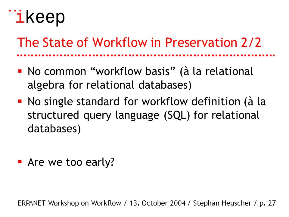 ERPANET Workshop on Workflow / 13. October 2004 / Stephan Heuscher / p.