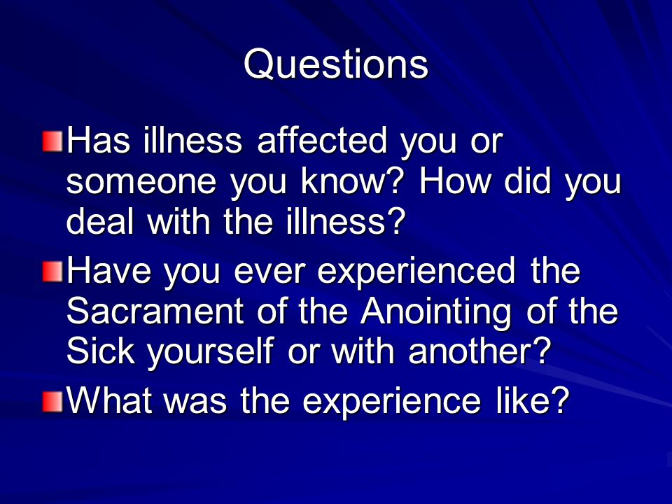 Questions Has illness affected you or someone you know.