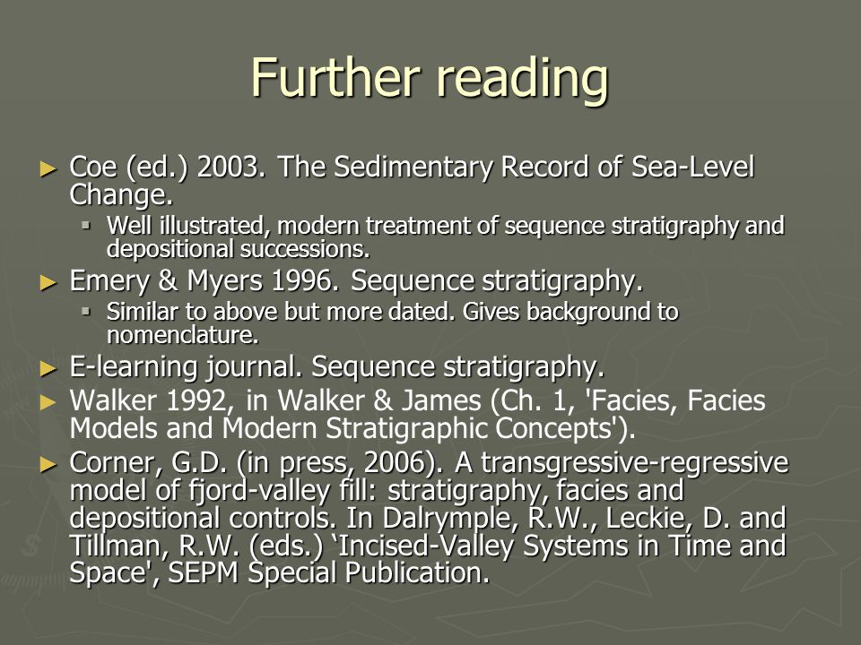 Further reading ► Coe (ed.) 2003. The Sedimentary Record of Sea-Level Change.  Well illustrated, modern treatment of sequence stratigraphy and deposi