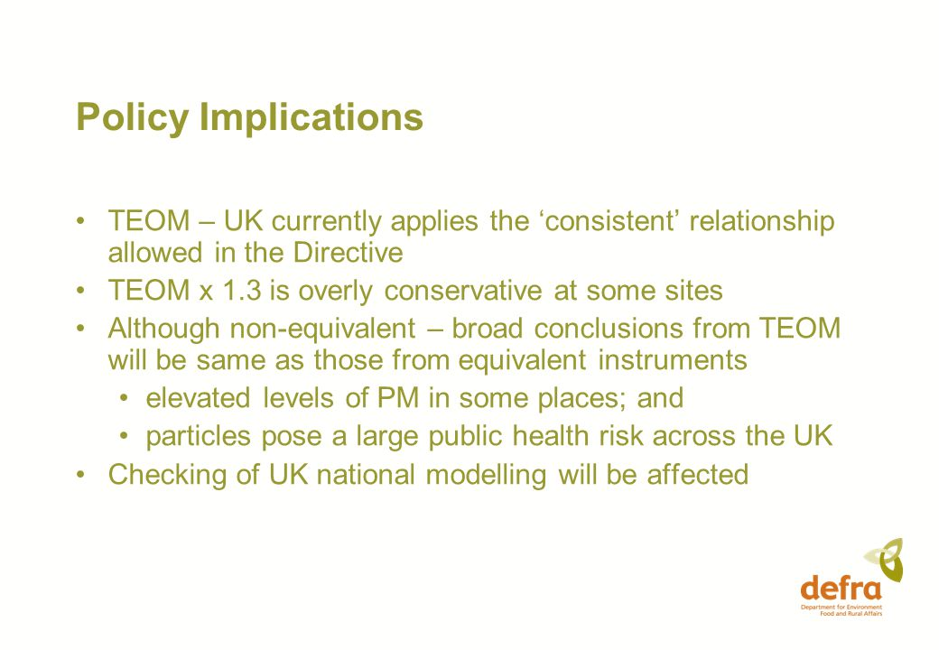 Policy Implications TEOM – UK currently applies the 'consistent' relationship allowed in the Directive TEOM x 1.3 is overly conservative at some sites