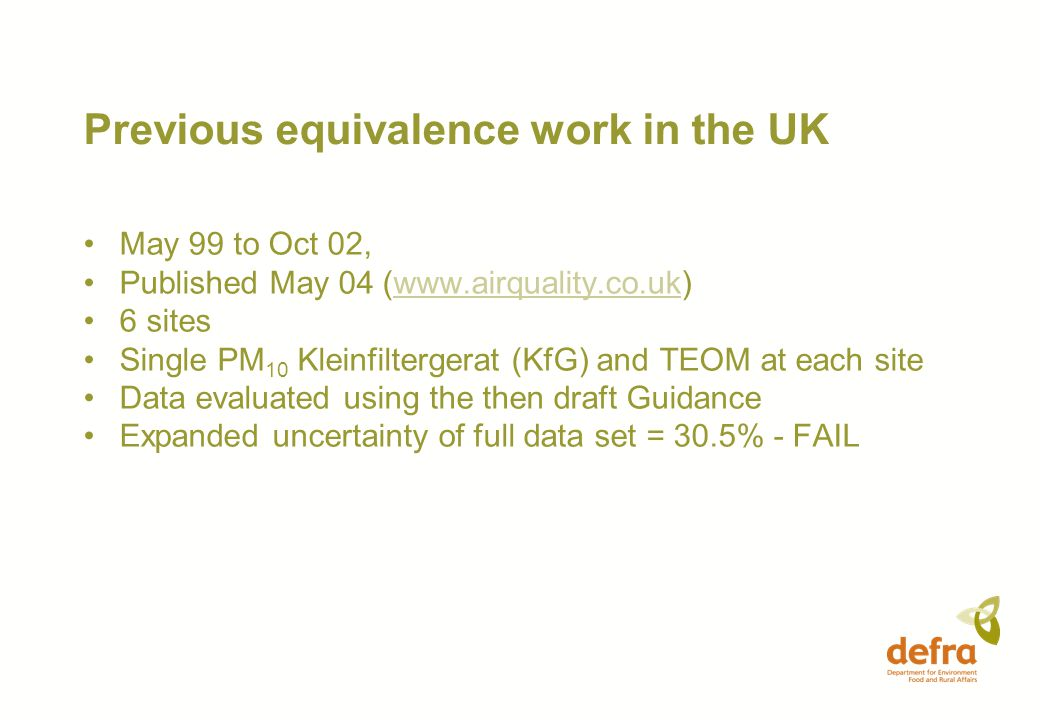 UK Equivalence study Began Mar 04, published June 06 (www.airquality.co.uk)www.airquality.co.uk Costs: Equipment - £280,000 (400,000 Euros) Study - £240,000 (345,000 Euros) 9 organisations involved Equipment on national network Other equipment offered by suppliers/ manufacturers
