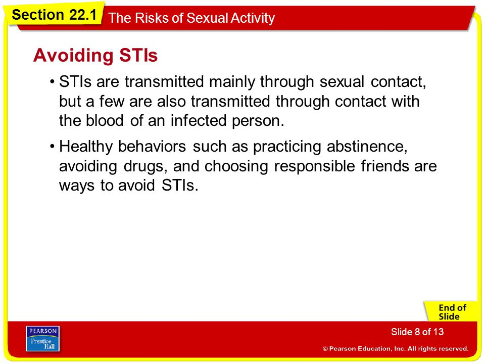 Section 22.1 The Risks of Sexual Activity Slide 8 of 13 STIs are transmitted mainly through sexual contact, but a few are also transmitted through con