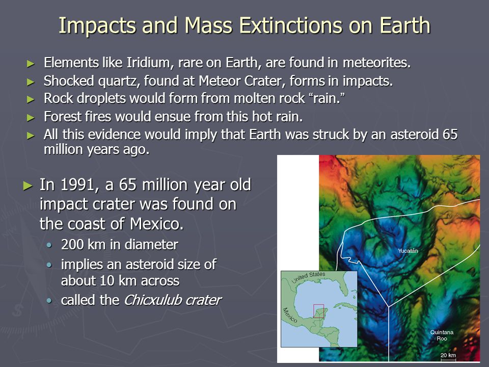 Impacts and Mass Extinctions on Earth ► Elements like Iridium, rare on Earth, are found in meteorites. ► Shocked quartz, found at Meteor Crater, forms