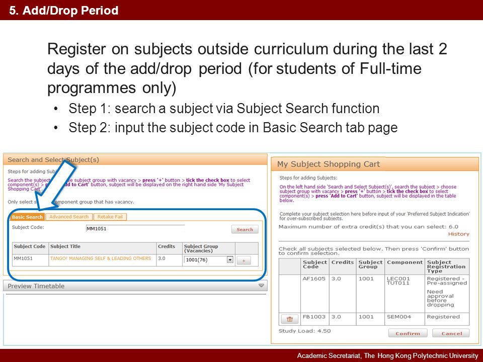 Academic Secretariat, The Hong Kong Polytechnic University Register on subjects outside curriculum during the last 2 days of the add/drop period (for students of Full-time programmes only) Step 1: search a subject via Subject Search function Step 2: input the subject code in Basic Search tab page 5.