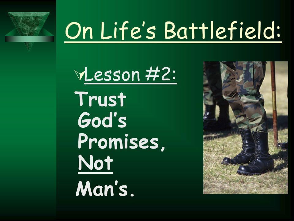 On Life's Battlefield:  Lesson #2: Trust God's Promises, Not Man's.