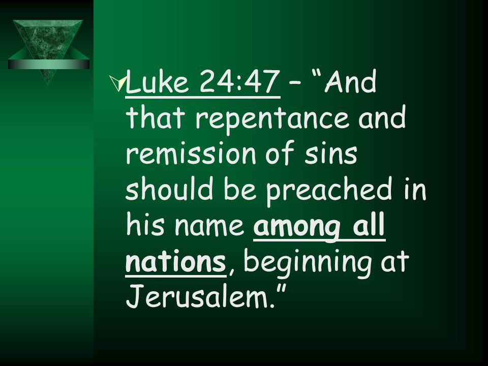 " Luke 24:47 – ""And that repentance and remission of sins should be preached in his name among all nations, beginning at Jerusalem."""
