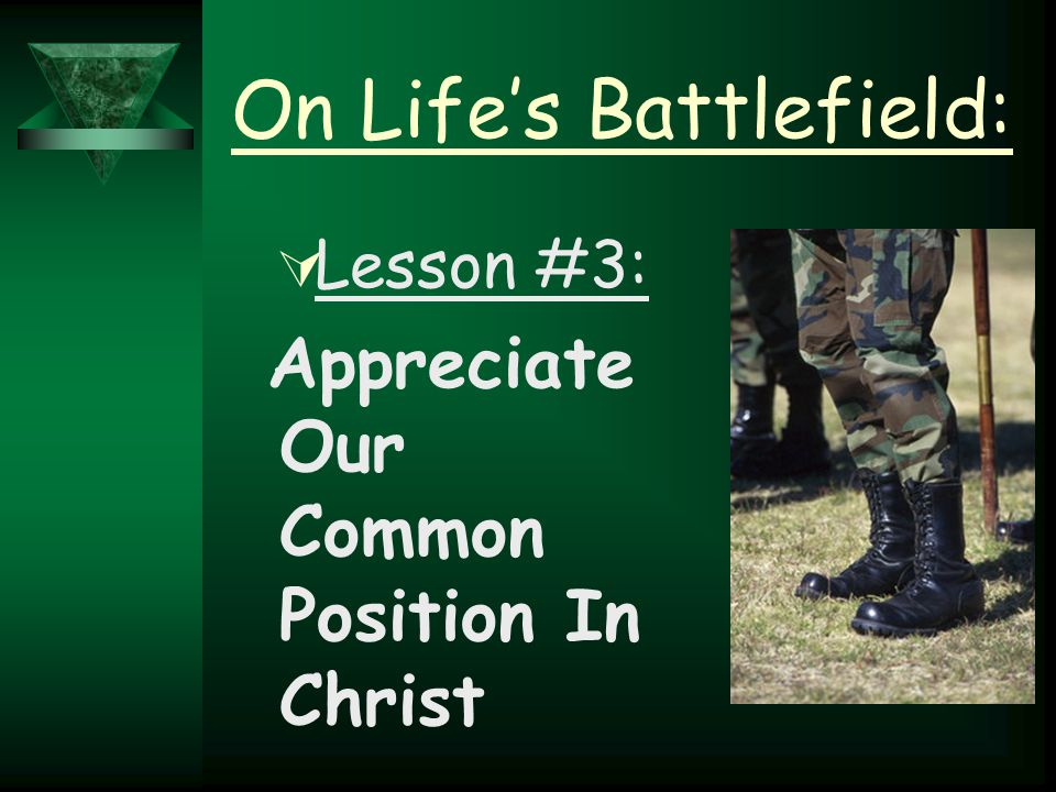 On Life's Battlefield:  Lesson #3: Appreciate Our Common Position In Christ