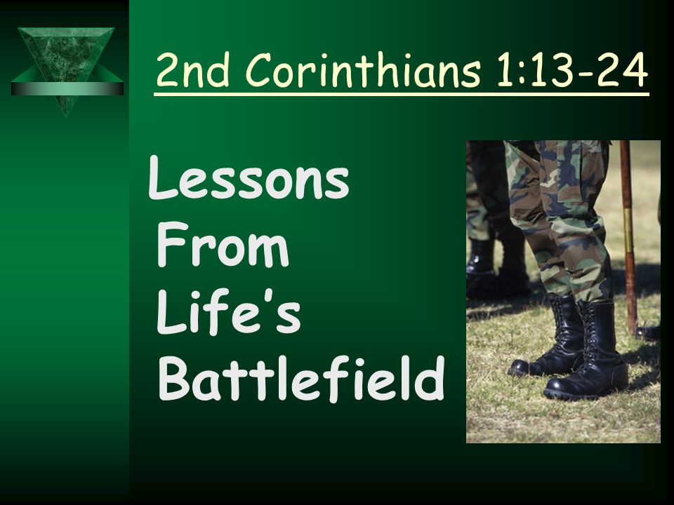 2nd Corinthians 1:13-24 Lessons From Life's Battlefield