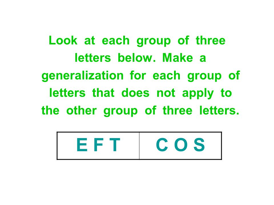 Look at each group of three letters below. Make a generalization for each group of letters that does not apply to the other group of three letters. E