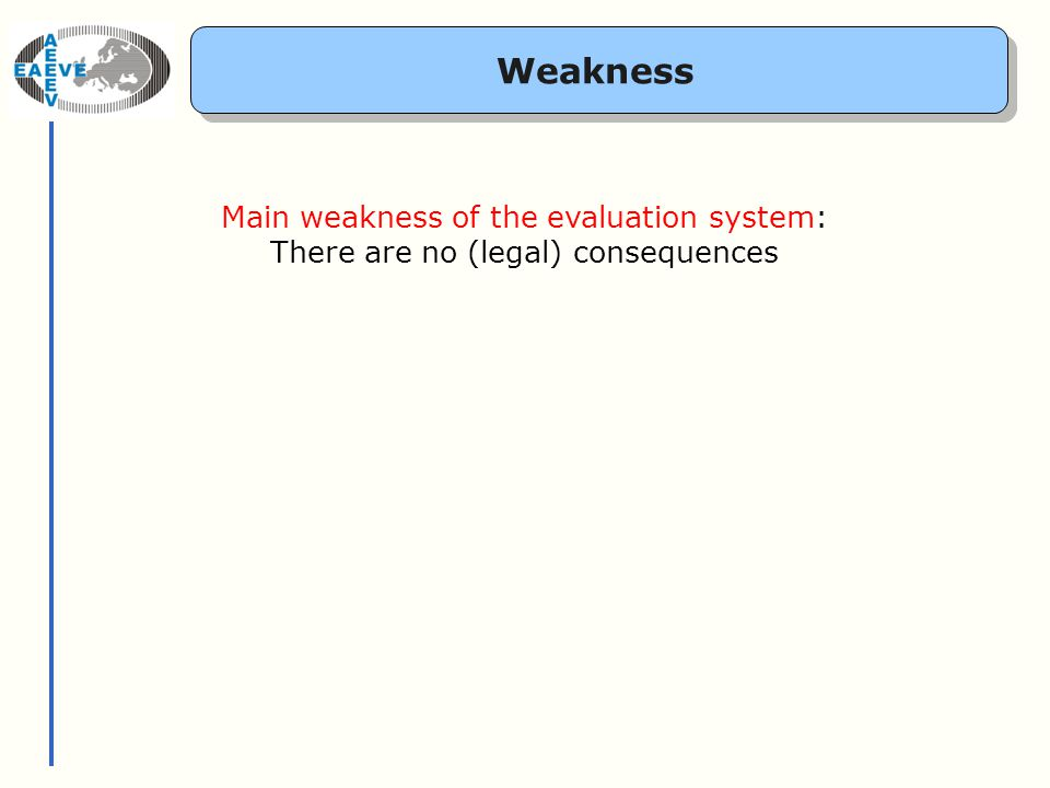 Weakness Main weakness of the evaluation system: There are no (legal) consequences