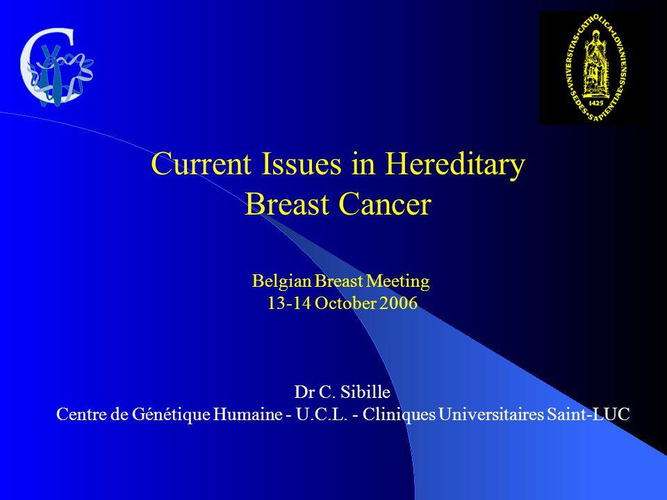 Belgian Breast Meeting 13-14 October 2006 Dr C. Sibille Centre de Génétique Humaine - U.C.L. - Cliniques Universitaires Saint-LUC Current Issues in He