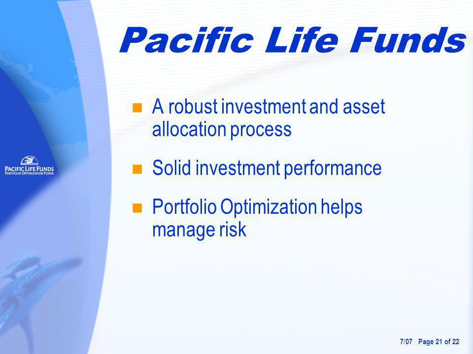 A robust investment and asset allocation process Solid investment performance Portfolio Optimization helps manage risk Pacific Life Funds 7 / 07 Page