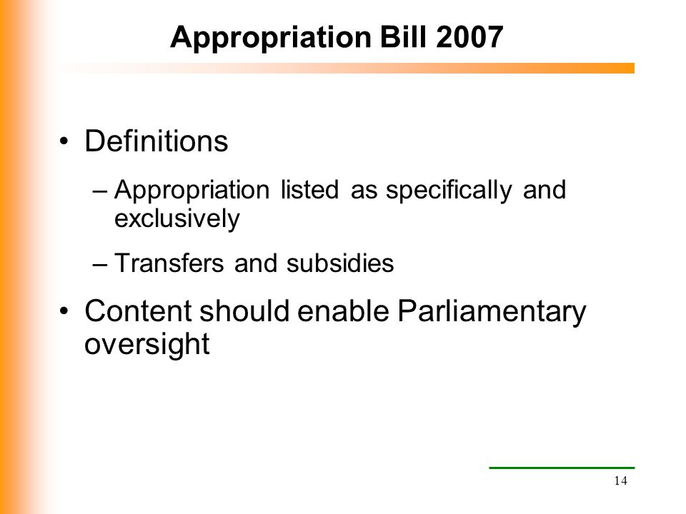 14 Appropriation Bill 2007 Definitions –Appropriation listed as specifically and exclusively –Transfers and subsidies Content should enable Parliament