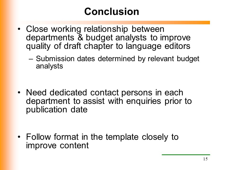 15 Conclusion Close working relationship between departments & budget analysts to improve quality of draft chapter to language editors –Submission dat