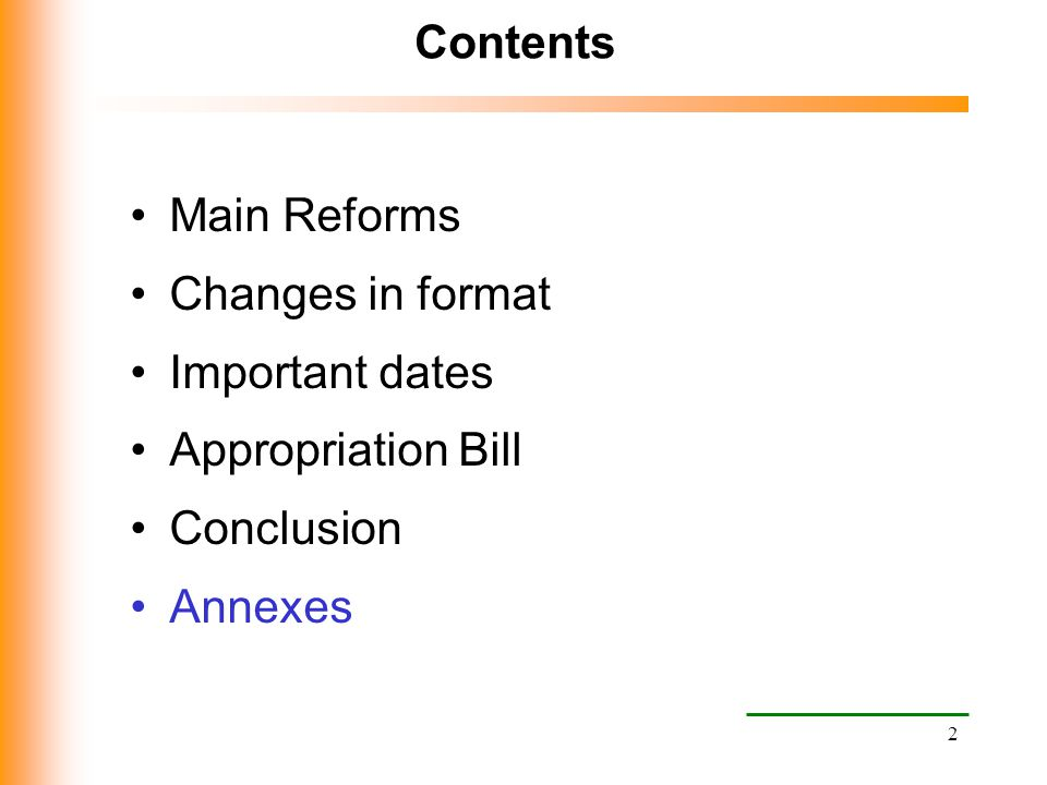 2 Contents Main Reforms Changes in format Important dates Appropriation Bill Conclusion Annexes
