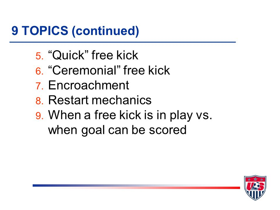 9 TOPICS 1.Definition 2. Types of free kicks 3. Free kick rules 4.