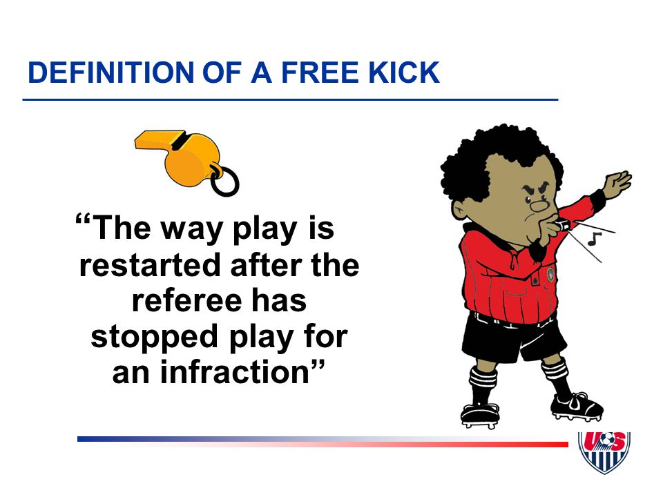 "9 TOPICS (continued) 5. ""Quick"" free kick 6. ""Ceremonial"" free kick 7. Encroachment 8. Restart mechanics 9. When a free kick is in play vs. when goal"