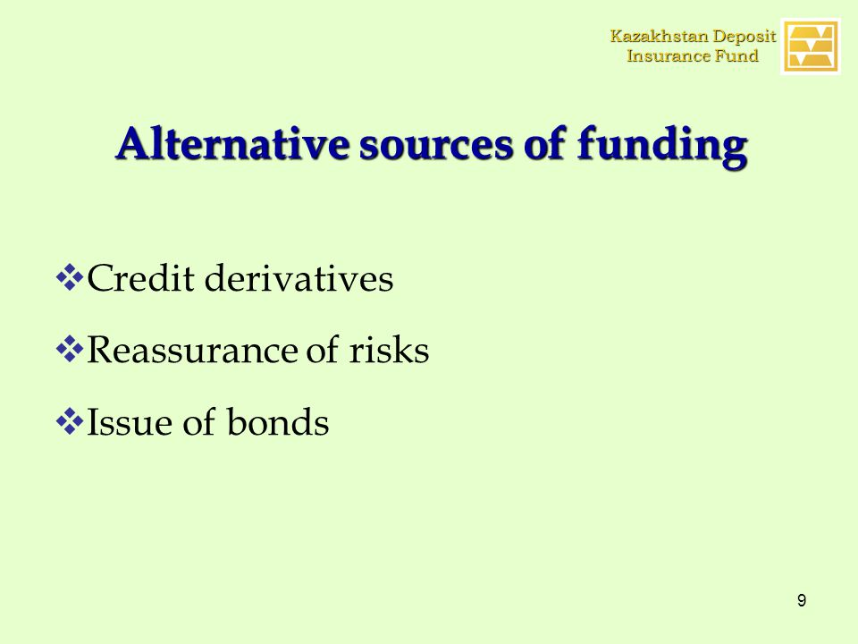 9 Alternative sources of funding  Credit derivatives  Reassurance of risks  Issue of bonds Kazakhstan Deposit Insurance Fund