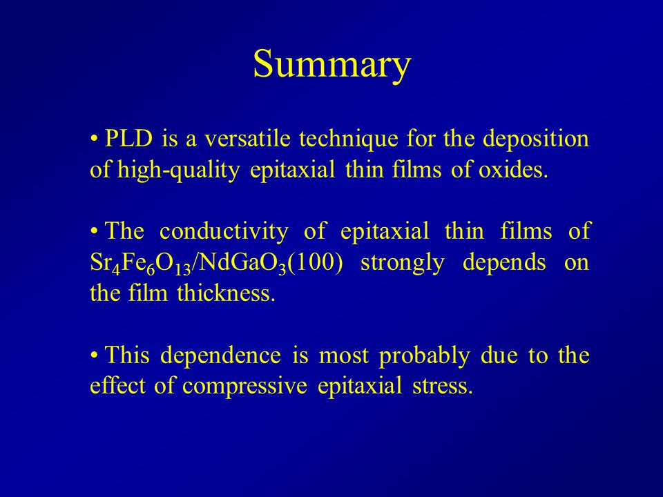 Summary PLD is a versatile technique for the deposition of high-quality epitaxial thin films of oxides. The conductivity of epitaxial thin films of Sr