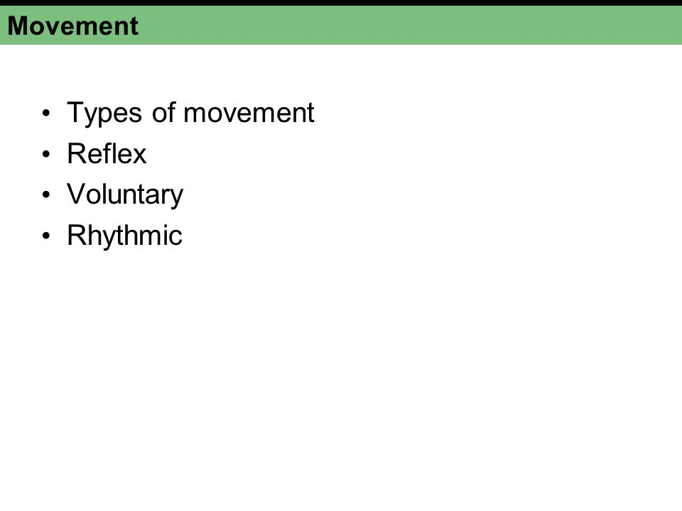 Movement Types of movement Reflex Voluntary Rhythmic