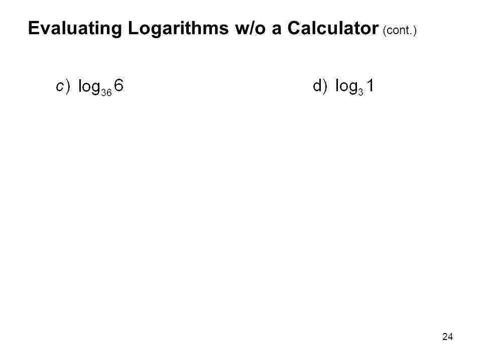 24 Evaluating Logarithms w/o a Calculator (cont.)