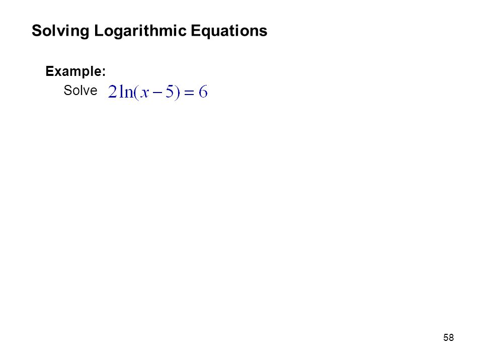 58 Example: Solve Solving Logarithmic Equations